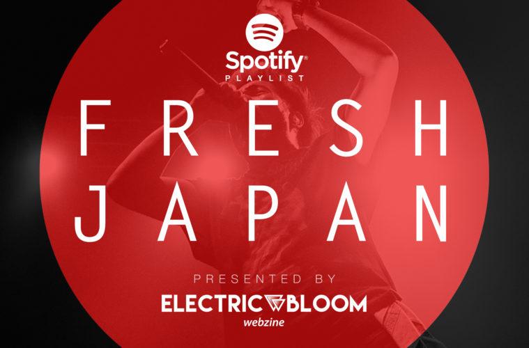 Fresh Japan Spotify Playlist presented by Electric Bloom Webzine